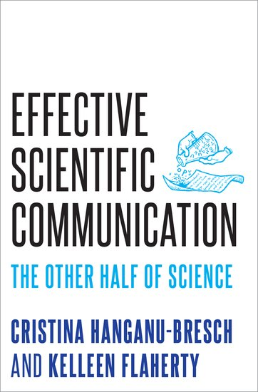 Effective Scientific Communication: The Other Half of Science. Oxford University Press, 2020. With Kelleen Flaherty.